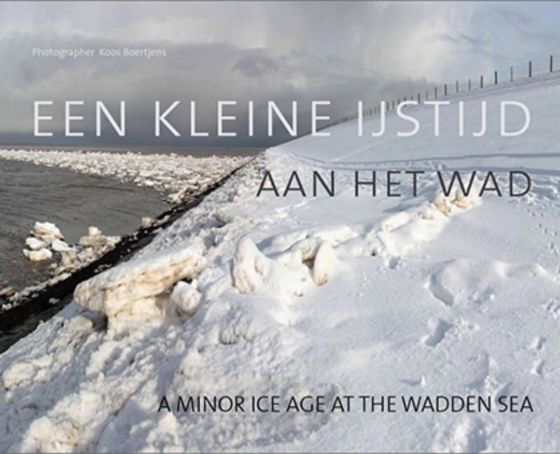 Cover Een kleine ijstijd aan het wad / a minor age at the Wadden Sea