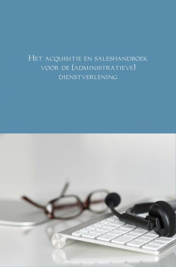 Cover Het acquisitie en saleshandboek voor de (administratieve) dienstverlening