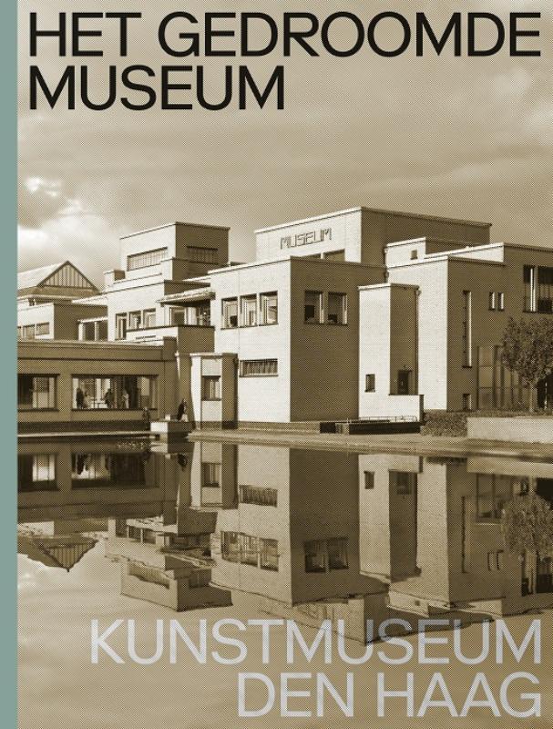 Cover Het gedroomde museum. Kunstmuseum Den Haag