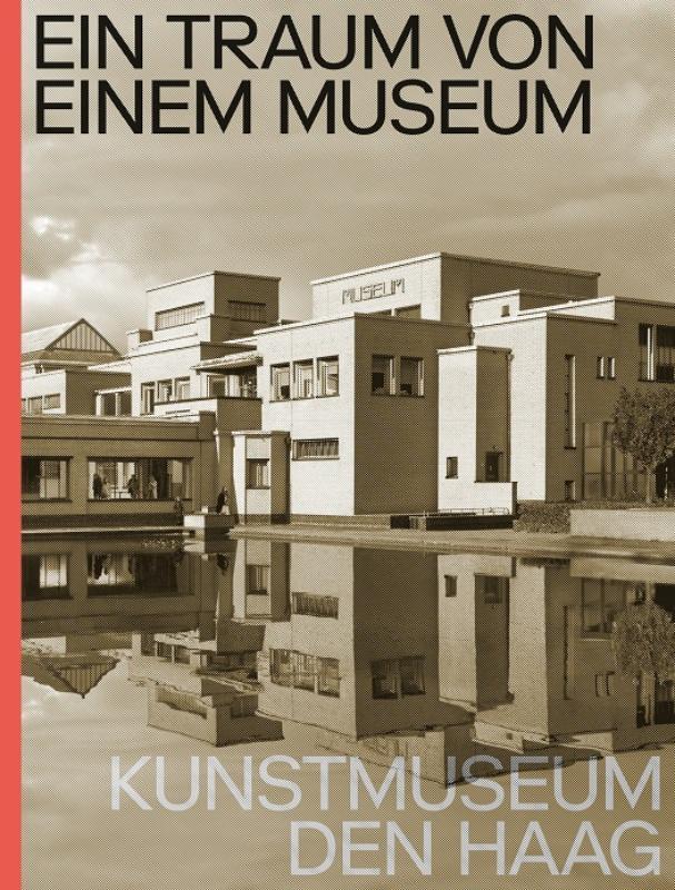 Cover Ein Traum von Einem Museum. Kunstmuseum Den Haag
