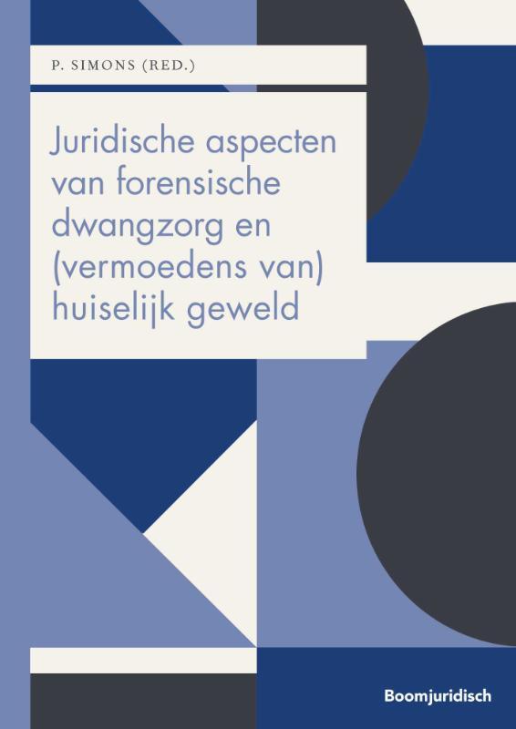 Cover Juridische aspecten van forensische dwangzorg en (vermoedens van) huiselijk geweld
