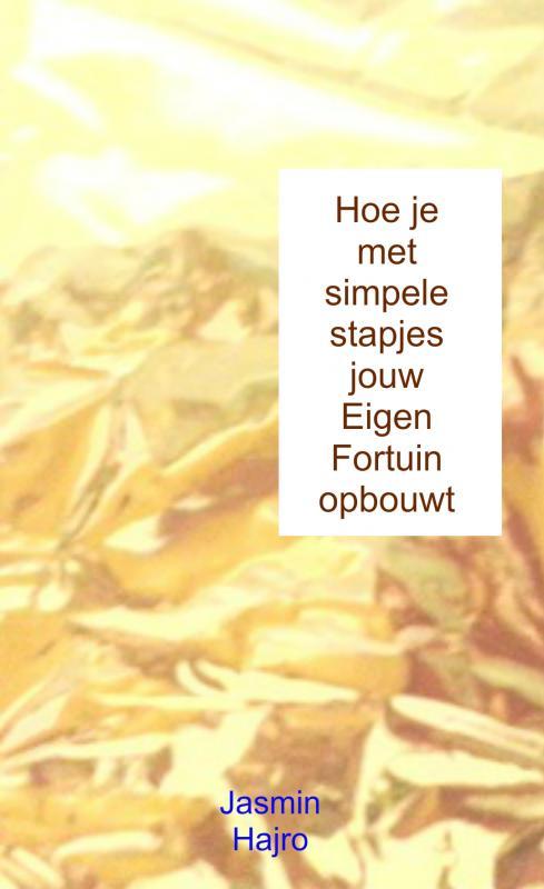 Cover Hoe je met simpele stapjes jouw Eigen Fortuin opbouwt
