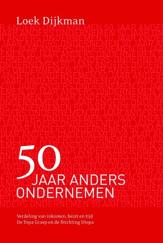 loek dijkman 50 jaar anders ondernemen Boek: 50 Jaar anders ondernemen   Geschreven door Loek Dijkman loek dijkman 50 jaar anders ondernemen