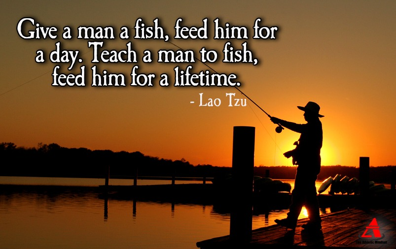 """Man fishing and quote from Lao Tzu """"Give a man a fish, feed him for a day. Teach a man to fish, feed him for a lifetime"""""""