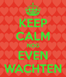 keep-calm-nog-even-wachten-1