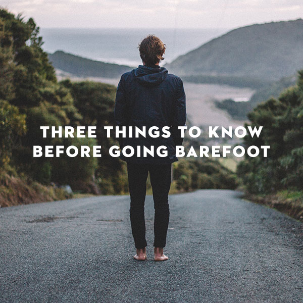Three Things to Know Before Going Barefoot