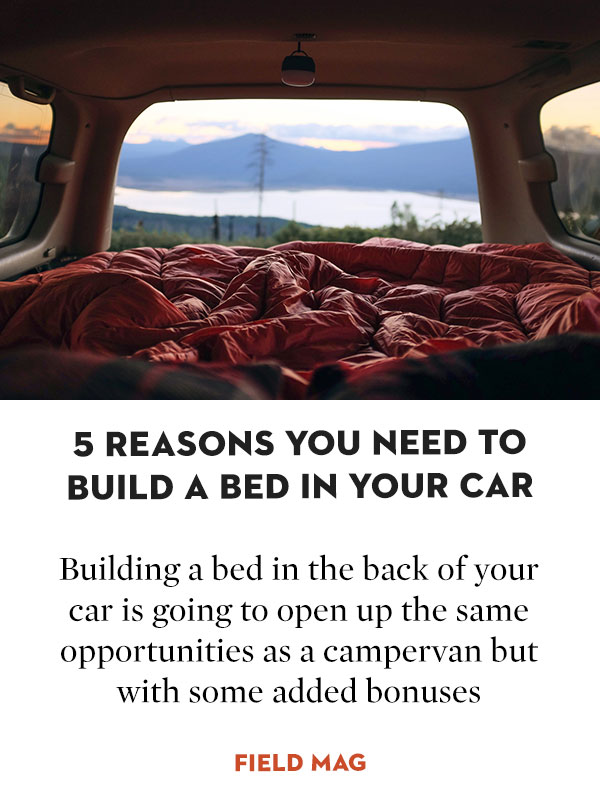 5 Reasons You Need to Build a Bed in Your Car