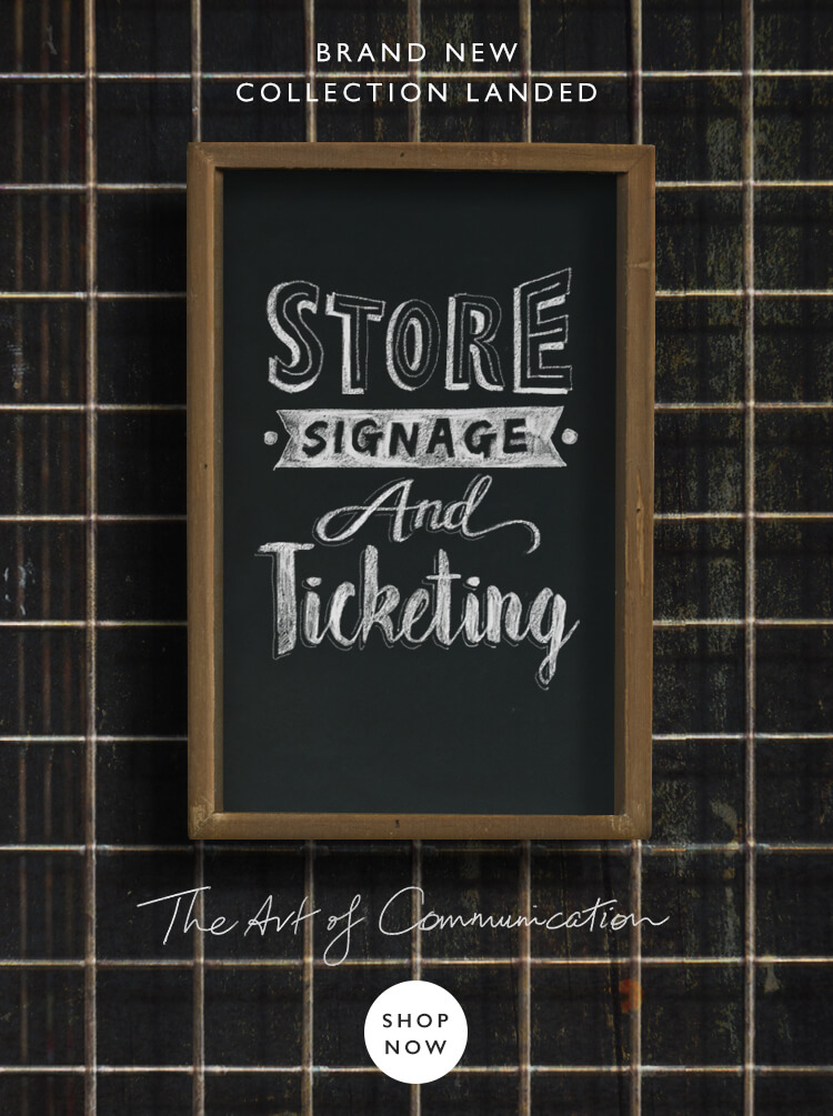 A Brand New Collection Has Landed : Store Signage And Ticketing, The Art of Communication. SHOP NOW>