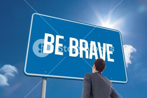 Be brave against sky
