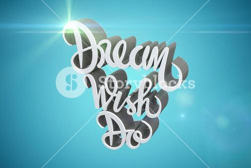 Composite image of dream wish do text against white background