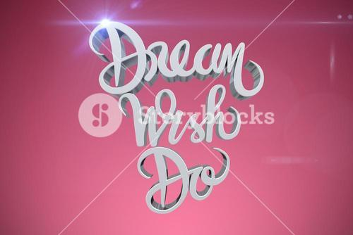 Composite image of digitally generated image of dream wish do text