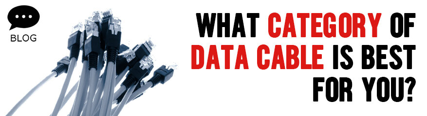 How to Choose the Right Category of Data Cable