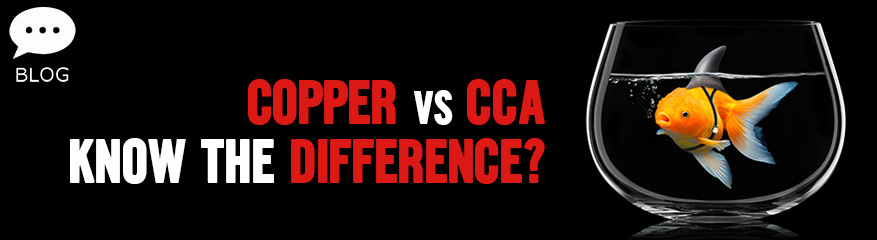 CCA, CCS, CCC vs. pure copper – know the difference?