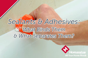 Sealants & Adhesives – What Binds Them & What Separates Them?