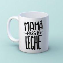Taza ''Mama eres la leche''