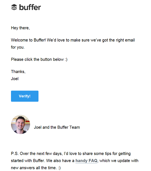 Hey there, Welcome to Buffer! We'd love to make sure we've got the right email for you. Please click the button below. :-) Thanks, Joel. Photo of Joel.