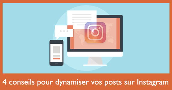 4 conseils pour dynamiser vos posts sur instagram social media pro. Black Bedroom Furniture Sets. Home Design Ideas