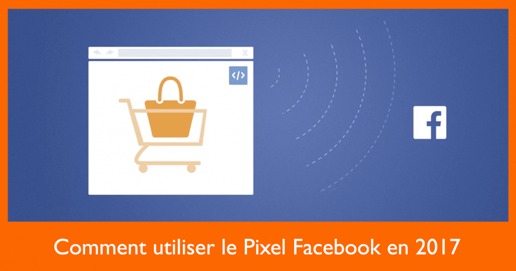 Comment utiliser le pixel facebook en 2017 social media pro for Comment utiliser la filasse