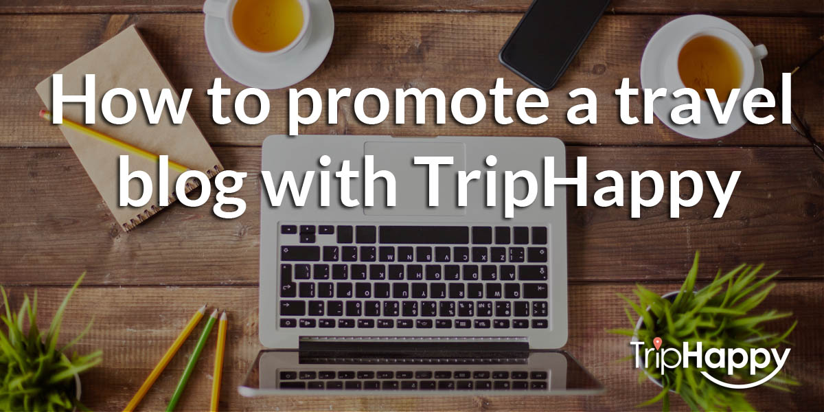 Learn how to promote your blog with TripHappy