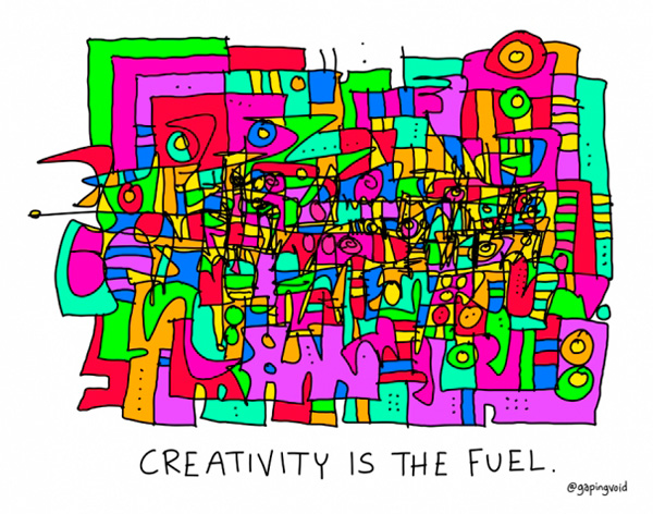 Hugh Mac Leod Gapingvoid Creativity Is The Fuel