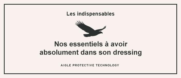 Les indispensables. Nos essentiels à avoir absolument dans son dressing. Aigle Protective technology.