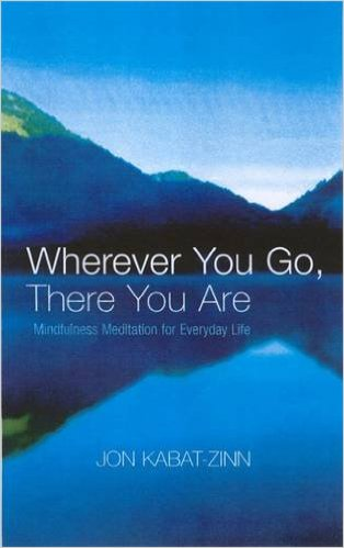 Wherever You Go, There You Are: Mindfulness meditation for everyday life book link