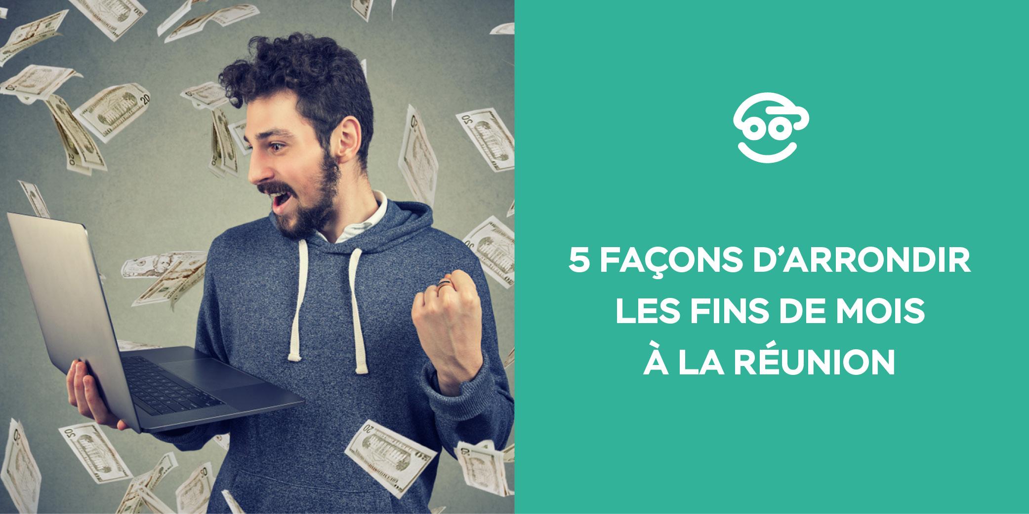 5 FAÇONS D'ARRONDIR SES FINS DE MOIS À LA RÉUNION