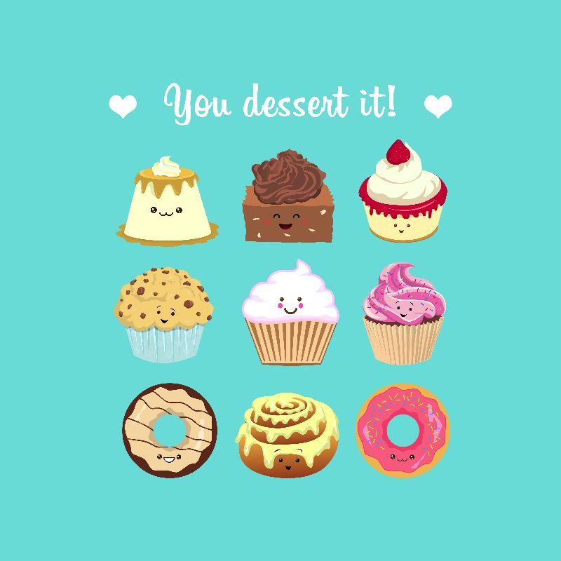 You dessert it