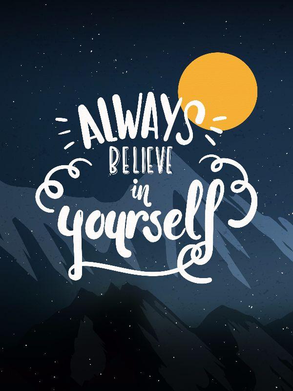Always believe in yoursel