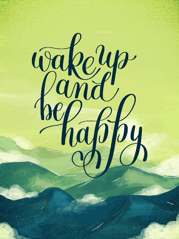 Wake up and be happy