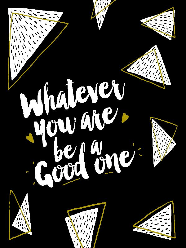 Whatever you are be good