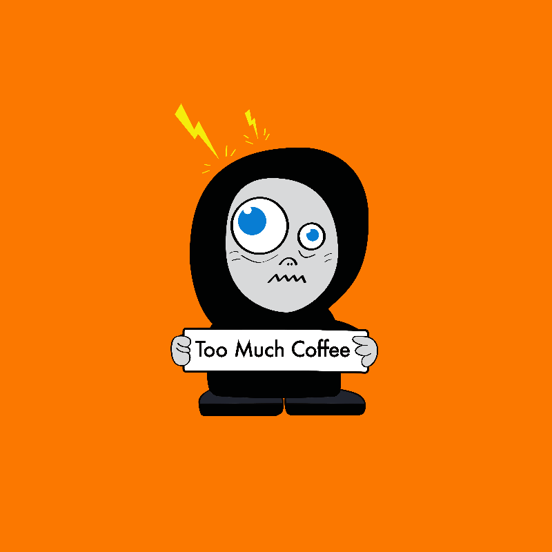 Funny Too Much Coffee