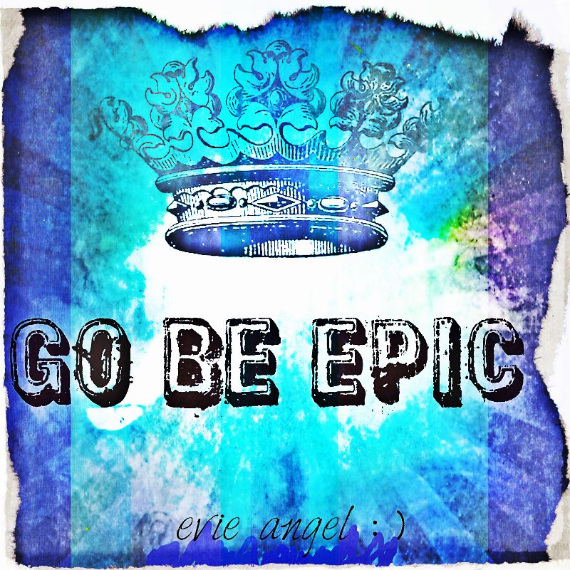 Go Be Epic