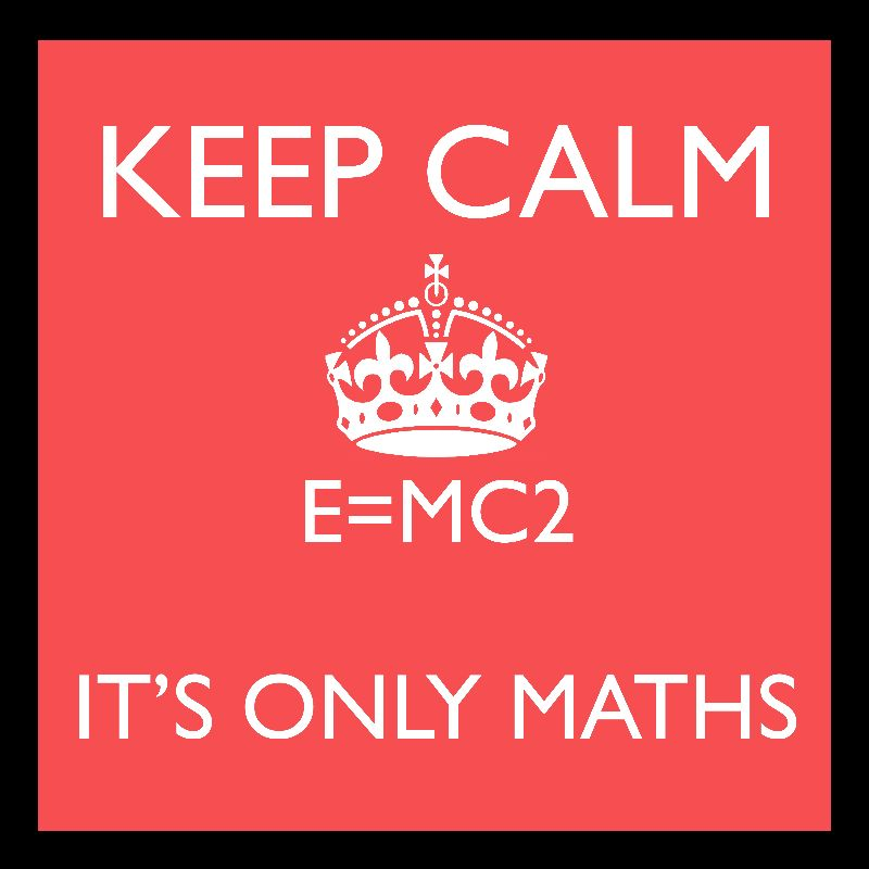 KEEP CALM ITS ONLY MATHS