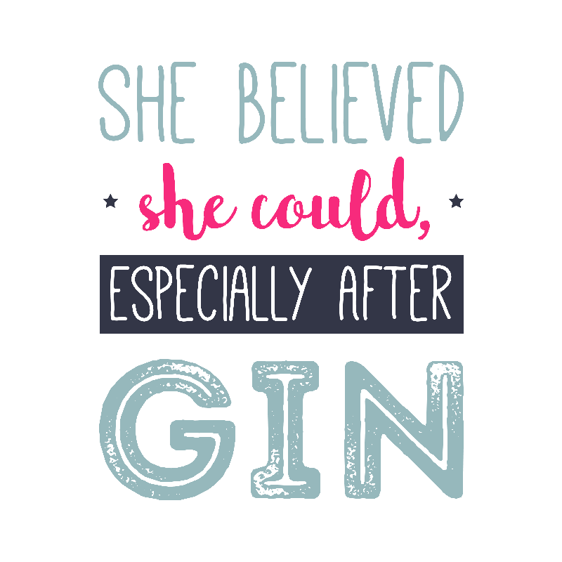 She Believed She Could Especially After Gin
