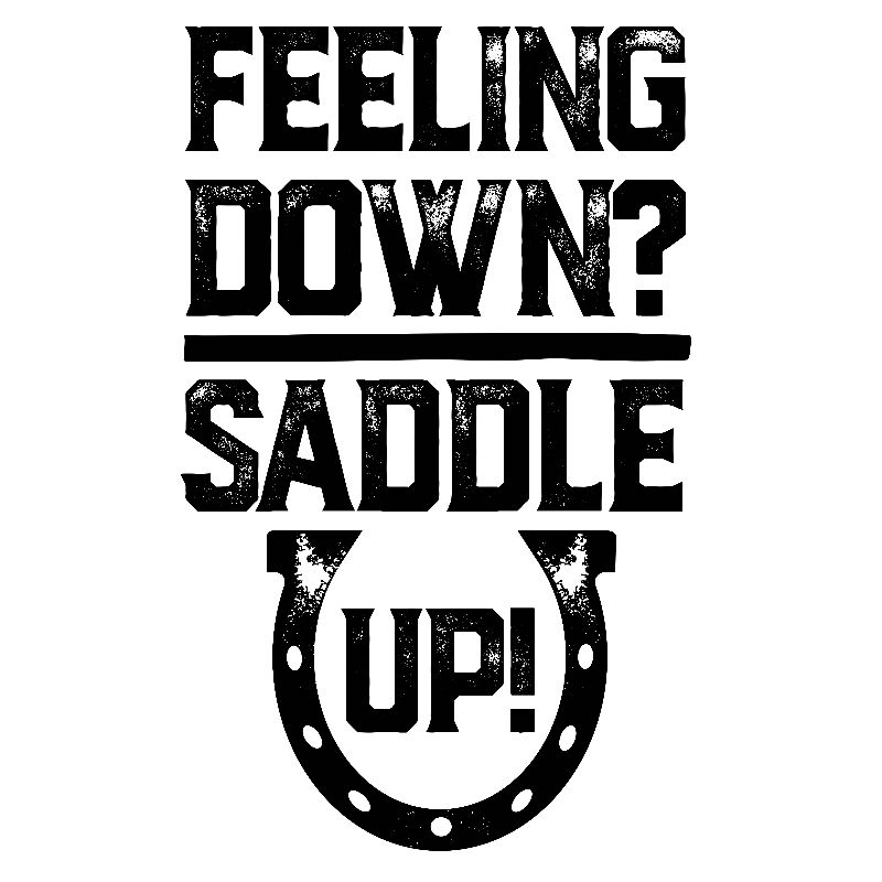 Feeling Down Saddle Up