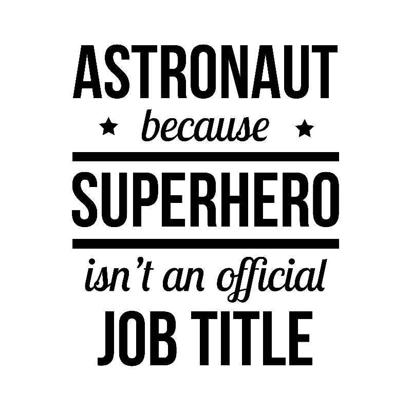 Astronaut because superhero isnt an official job title