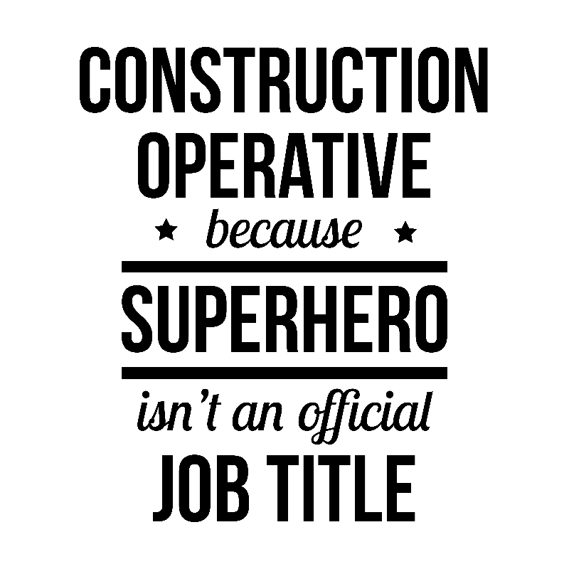Construction operative because superhero isnt an official job title