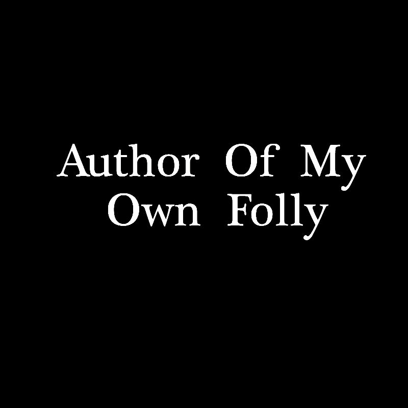 Author Of My Own folly