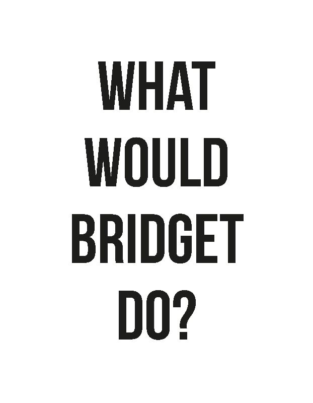 What would Bridget do