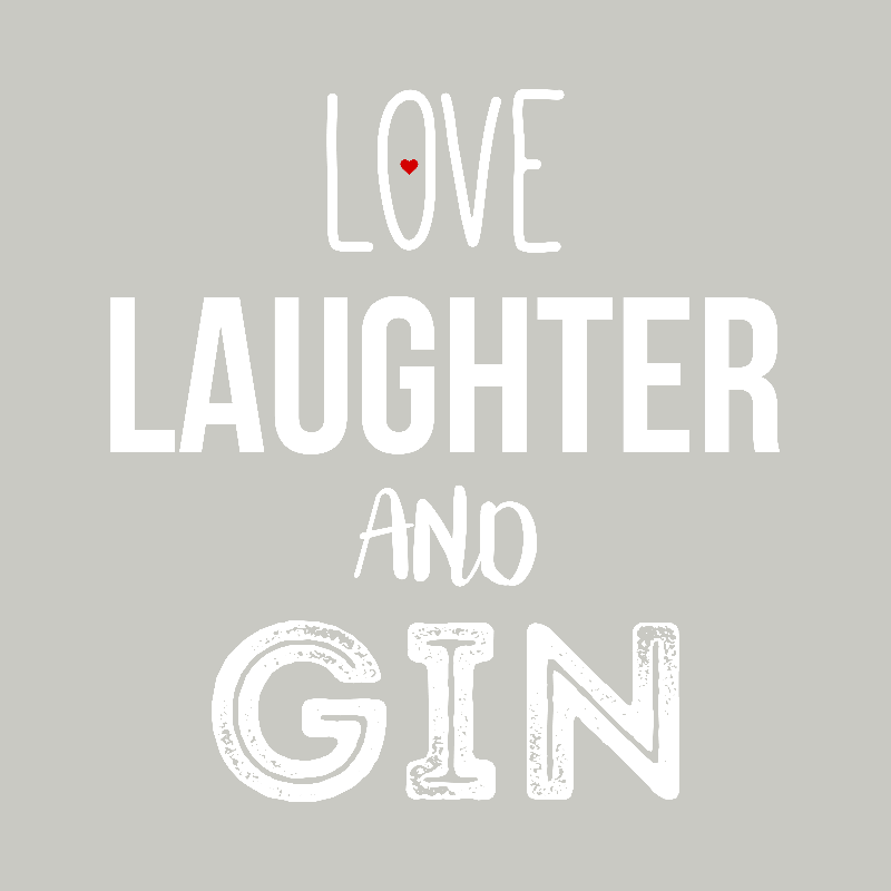 Love Laughter and Gin