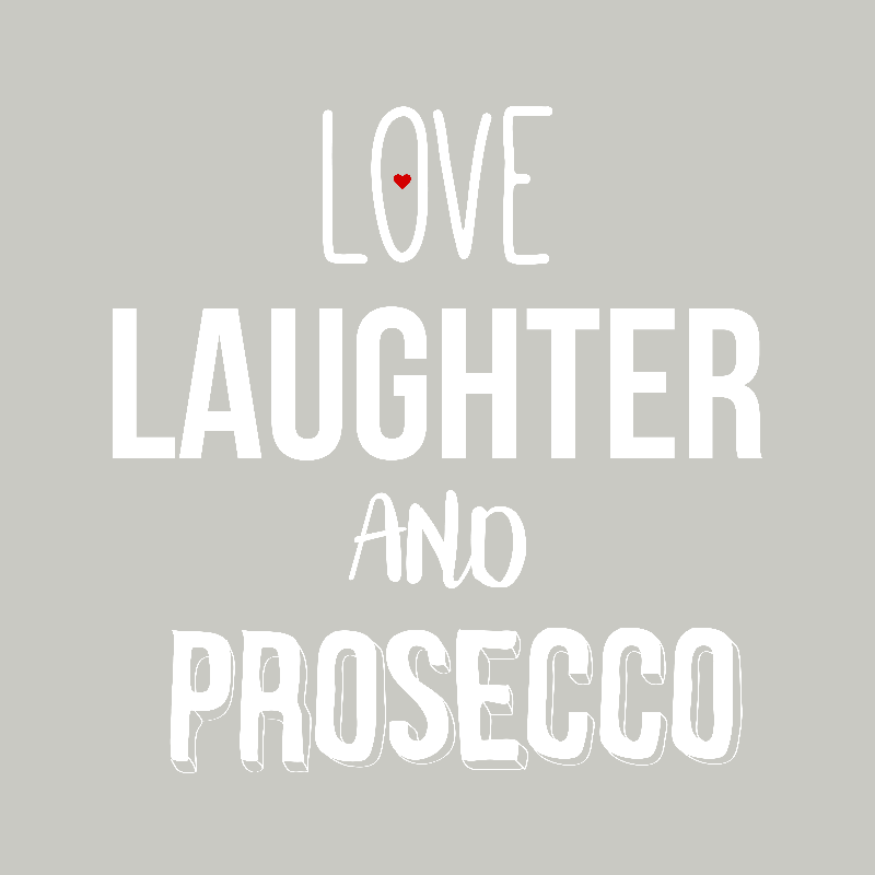 Love Laughter and Prosecco