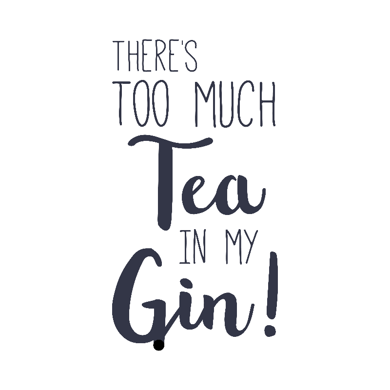 Theres Too Much Tea in my Gin
