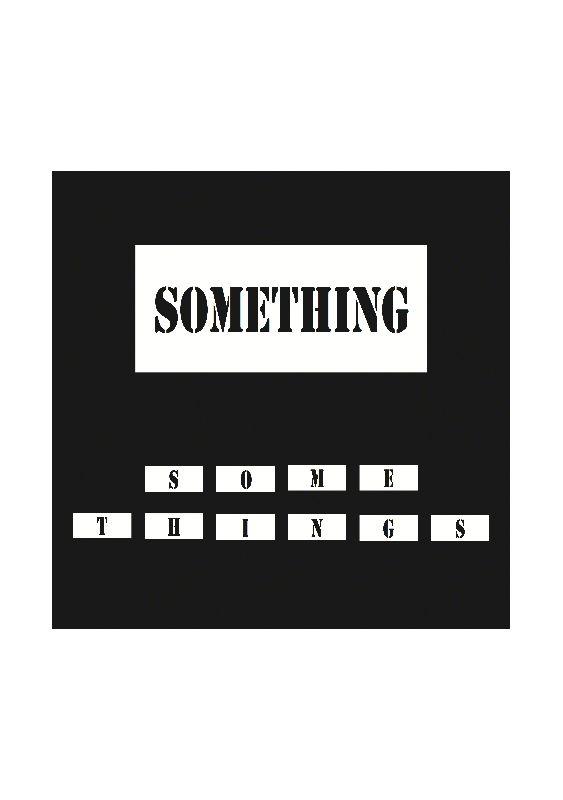 SOMETHING  SOME THINGS