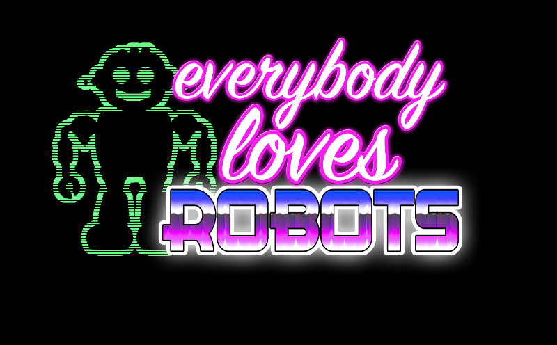 Everybody Loves Robots
