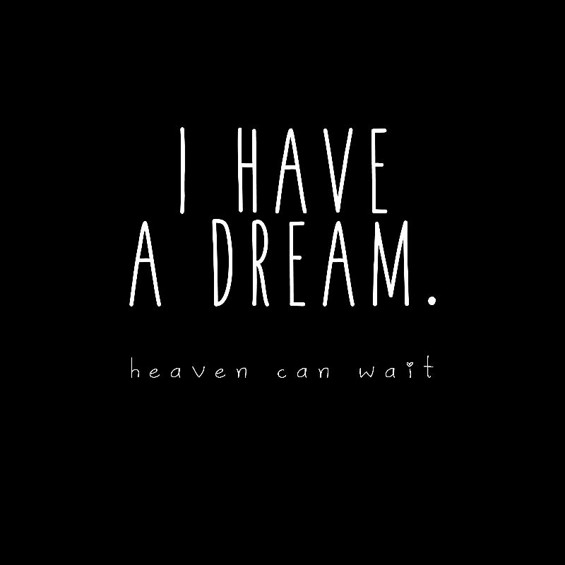 I HAVE A DREAM heaven b