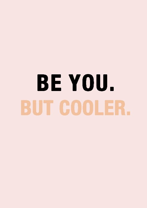 Be you but cooler